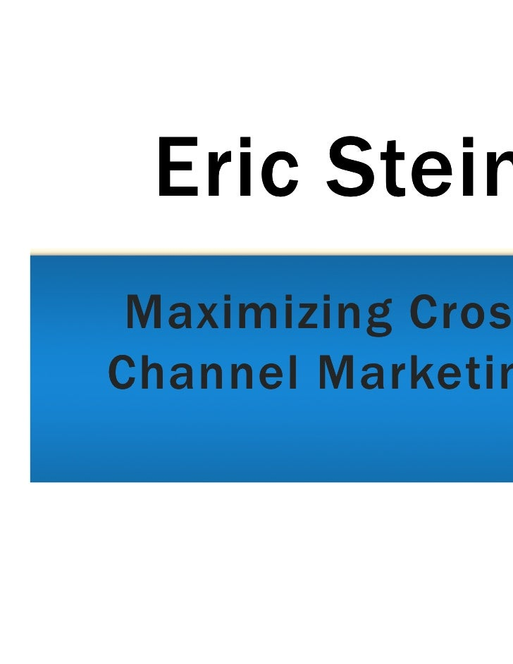 Eric Stein Maximizing CrossChannel Marketing