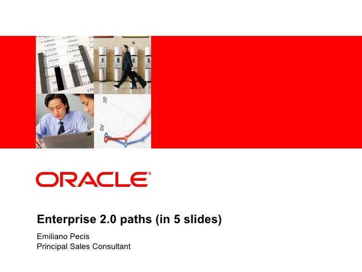 Enterprise 2.0 paths (in 5 slides) Emiliano Pecis Principal Sales Consultant