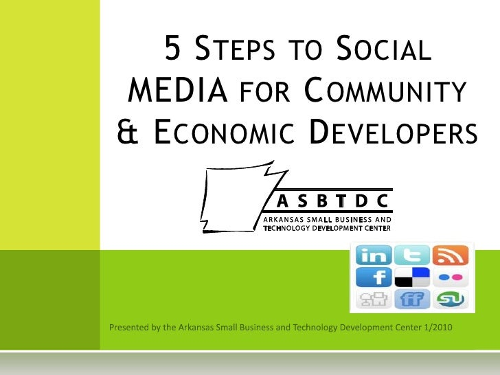 Presented by the Arkansas Small Business and Technology Development Center 1/2010<br />5 Steps to Social MEDIA for Communi...