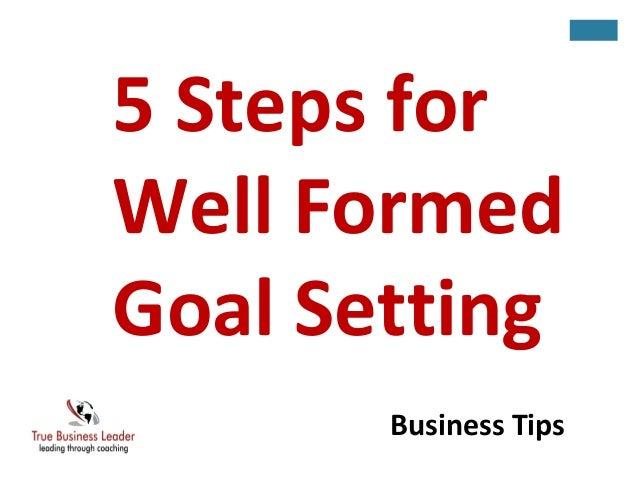 5 Steps for  Well Formed  Goal Setting  Business Tips