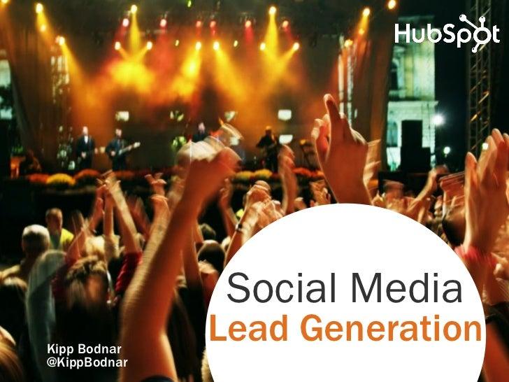 Social MediaKipp Bodnar              Lead Generation@KippBodnar