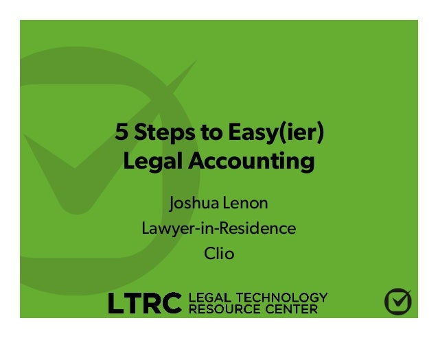 5 Steps to Easy(ier) Legal Accounting Joshua Lenon Lawyer-in-Residence Clio