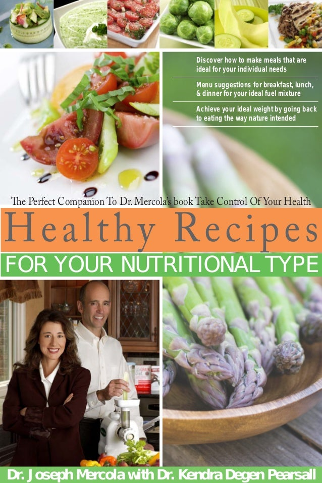Healthy Recipes FOR YOUR NUTRITIONAL TYPE Dr. Joseph Mercola with Dr. Kendra Degen Pearsall Discover how to make meals tha...