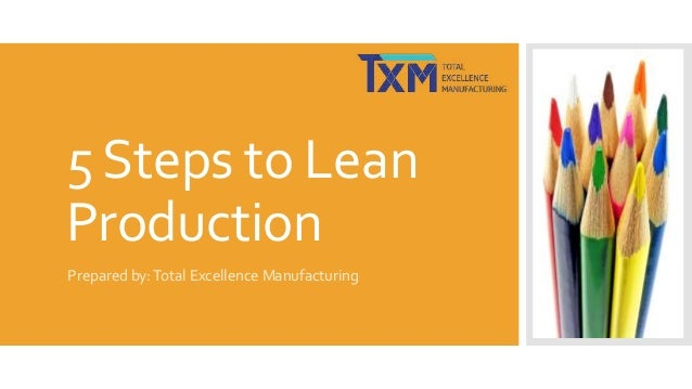 5 Steps to Lean Production Prepared by: Total Excellence Manufacturing