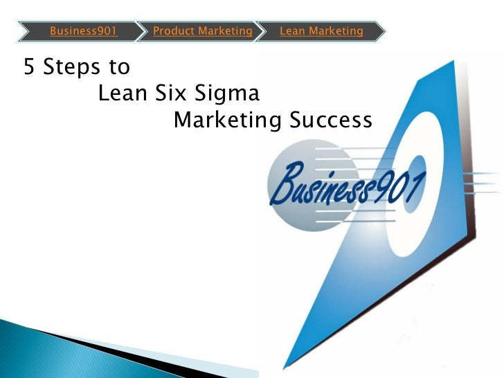 Business901   Product Marketing   Lean Marketing5 Steps to       Lean Six Sigma              Marketing Success