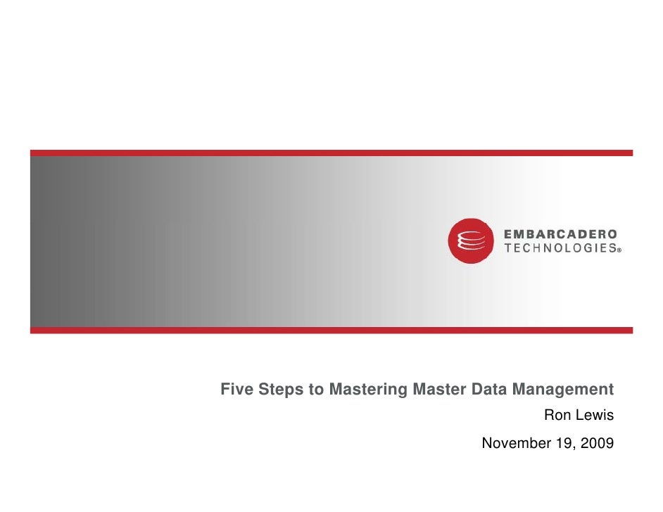 Five Steps to Mastering Master Data Management                                      Ron Lewis                             ...