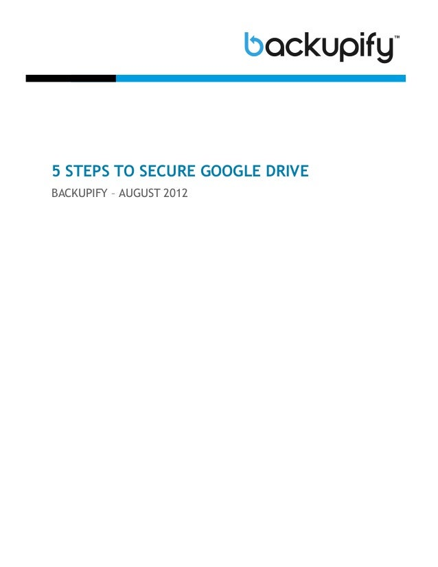 5 STEPS TO SECURE GOOGLE DRIVEBACKUPIFY – AUGUST 2012