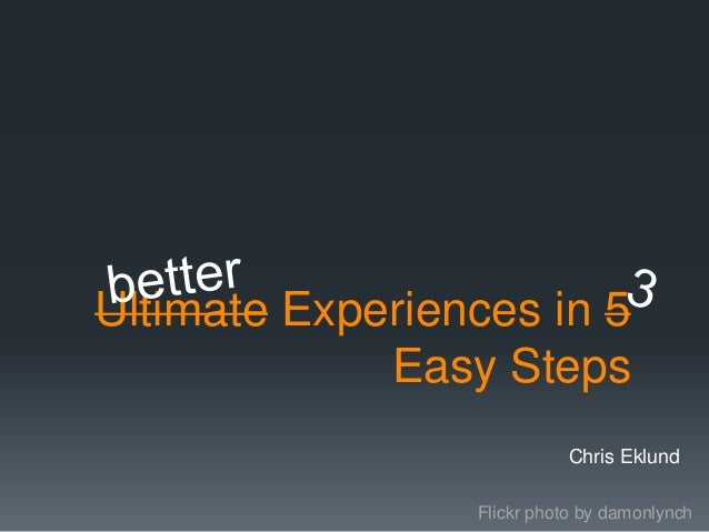 Better Experiences in 3 Steps presentation to Refresh Richmond 11272012