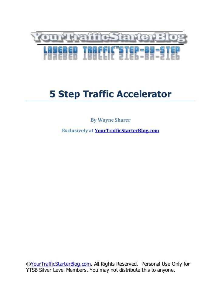 5 Step Traffic Accelerator                            By Wayne Sharer               Exclusively at YourTrafficStarterBlog....