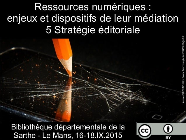 Ressources numériques : enjeux et dispositifs de leur médiation 5 Stratégie éditoriale Bibliothèque départementale de la S...