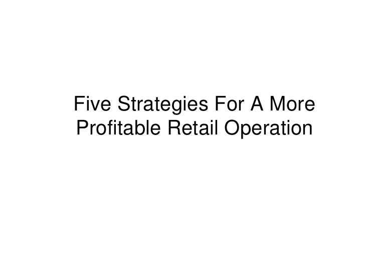 Five Strategies For A More Profitable Retail Operation