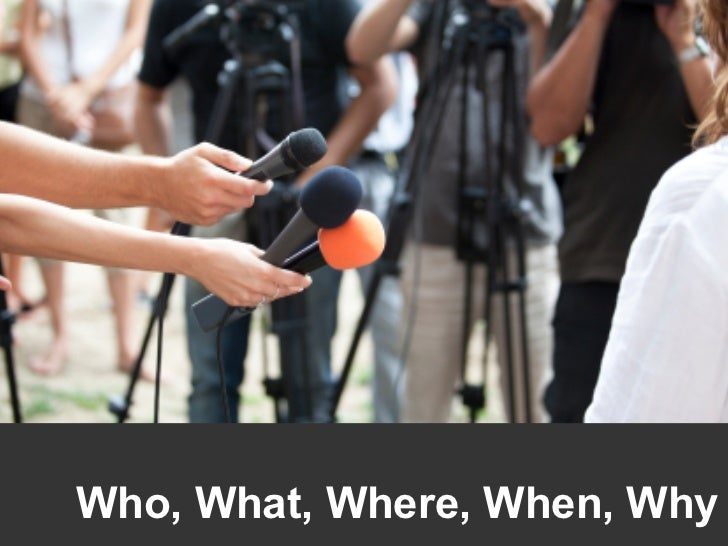 5 W's Journalism Who, What, Where, When, Why                       1