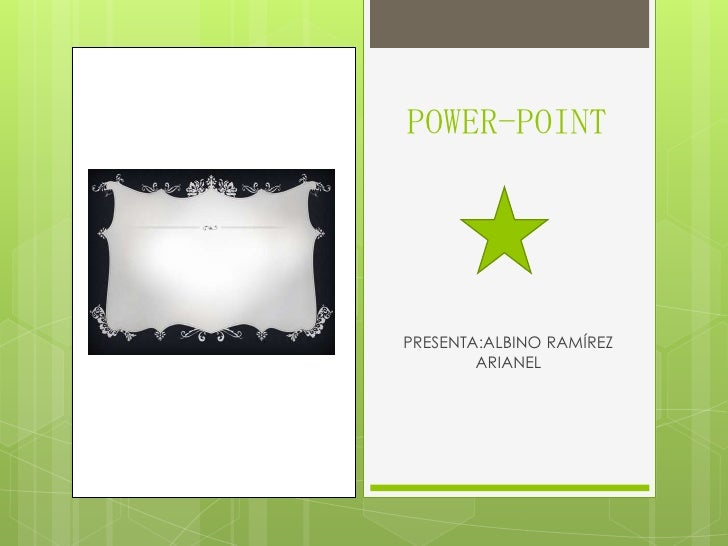 POWER-POINTPRESENTA:ALBINO RAMÍREZ        ARIANEL