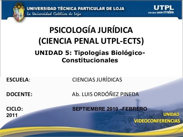UNIDAD 5: Tipologías Biológico- Constitucionales ESCUELA :    CIENCIAS JURÍDICAS DOCENTE:   Ab. LUIS ORDÓÑEZ PINEDA  CICLO...