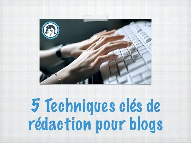5 Techniques clés de rédaction pour blogs