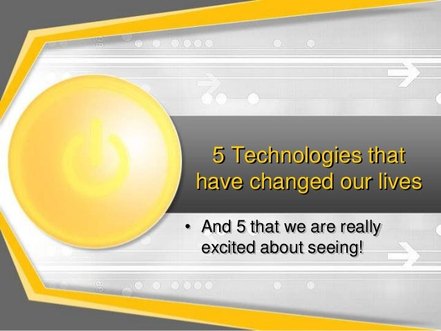 5 Technologies that have changed our lives • And 5 that we are really excited about seeing!