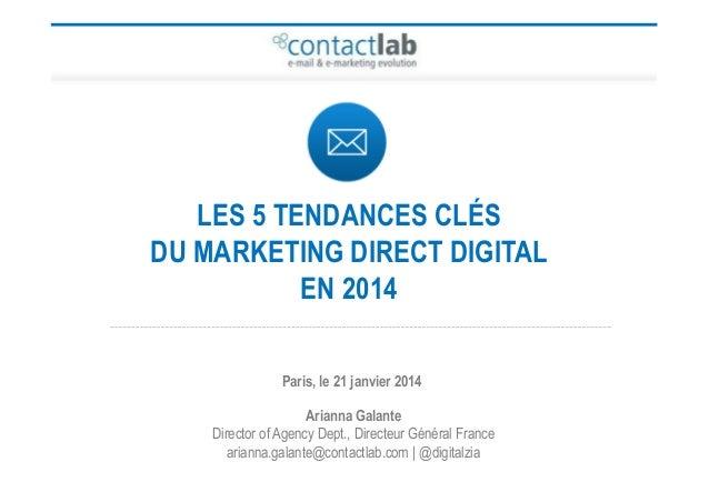 LES 5 TENDANCES CLÉS DU MARKETING DIRECT DIGITAL EN 2014 Paris, le 21 janvier 2014 Arianna Galante Director of Agency Dept...