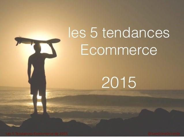 les 5 tendances Ecommerce 2015 Les  5  Tendances  Ecommerce  de  2015 @SandrineDecorde