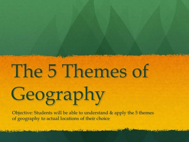 The 5 Themes ofGeographyObjective: Students will be able to understand & apply the 5 themesof geography to actual location...