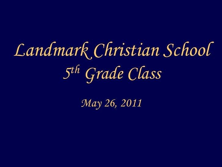 Landmark Christian School5th Grade Class<br />May 26, 2011<br />