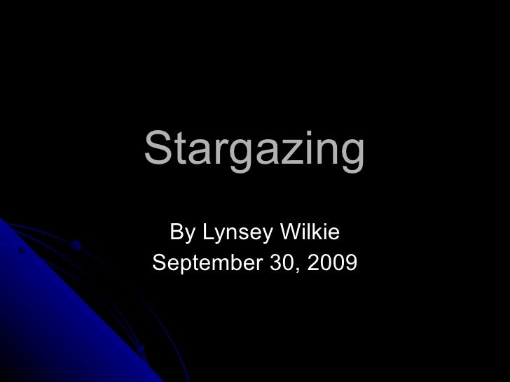 Stargazing By Lynsey Wilkie September 30, 2009