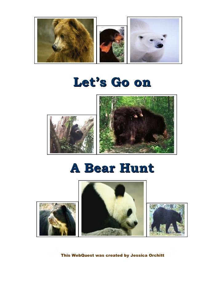 Let's Go on          A Bear Hunt       This WebQuest was created by Jessica Orchitt