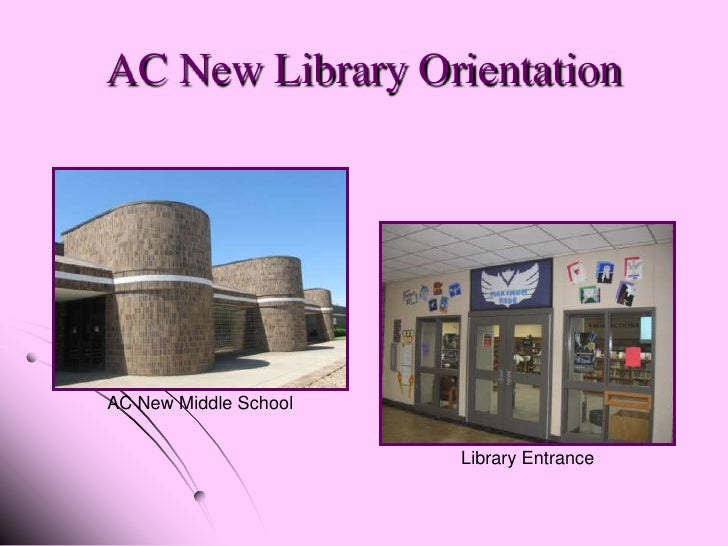 AC New Library Orientation     AC New Middle School                          Library Entrance