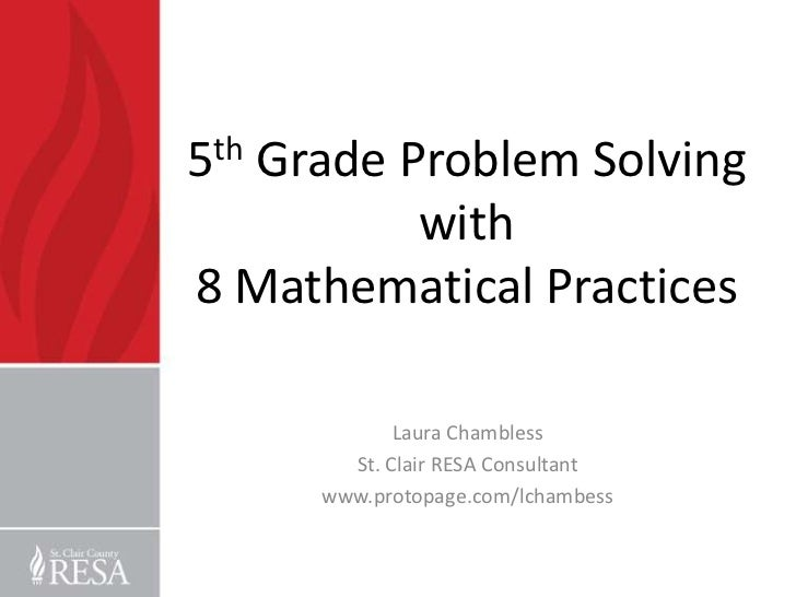 5th Grade Problem Solving           with8 Mathematical Practices             Laura Chambless        St. Clair RESA Consult...