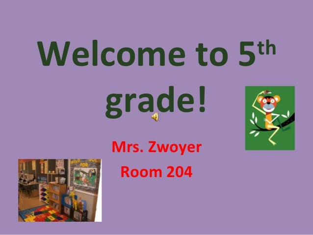 Welcome to 5      th   grade!    Mrs. Zwoyer     Room 204