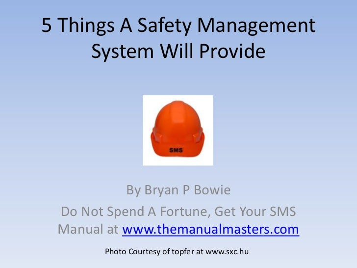 5 Things A Safety Management System Will Provide<br />By Bryan P Bowie<br />Do Not Spend A Fortune, Get Your SMS Manual at...