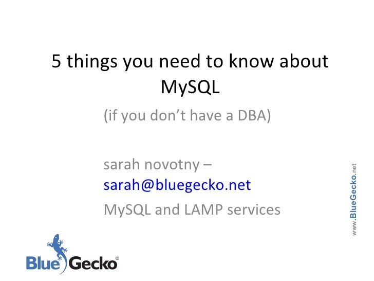 5 things you need to know about MySQL (if you don't have a DBA) sarah novotny –  [email_address] MySQL and LAMP services w...