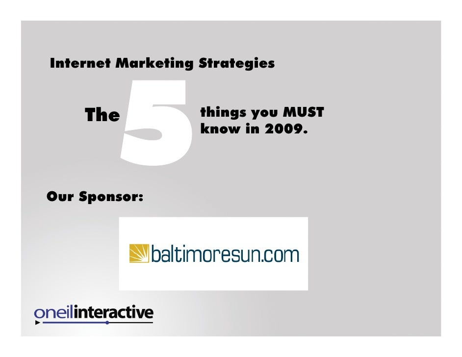 Internet Marketing Strategies       The            things you MUST                    know in 2009.    Our Sponsor: