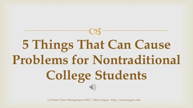  5 Things That Can Cause Problems for Nontraditional College Students (c) Home Time Management 2013 | Mary Segers http://...