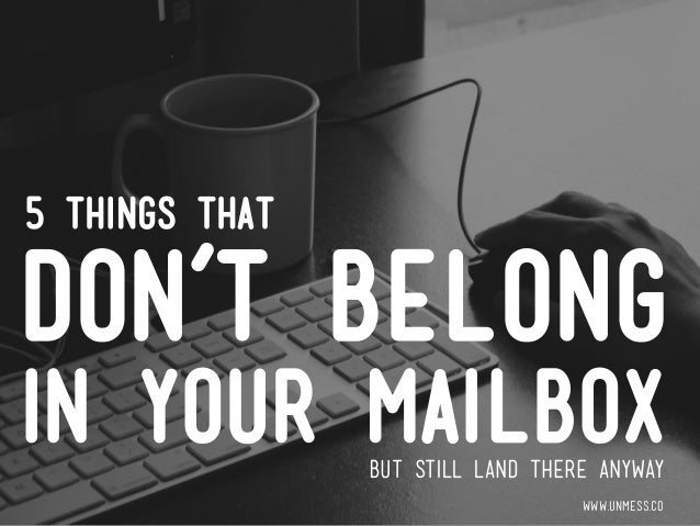 don't belong in your mailbox www.unmess.co 5 things that but still land there anyway