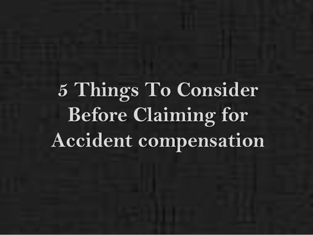 5 Things To Consider Before Claiming forAccident compensation