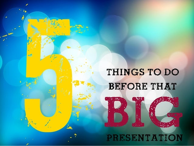 5 things to do before any BIG presentation