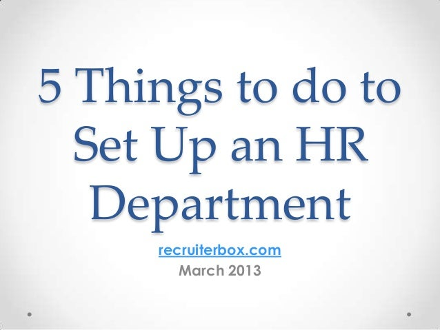 5 Things to do to  Set Up an HR   Department     recruiterbox.com        March 2013