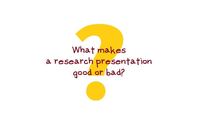 ?What makes a research presentation good or bad?