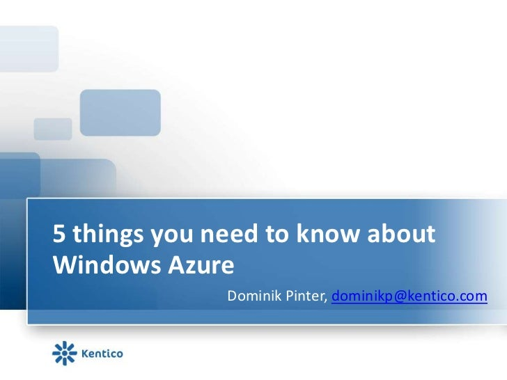 5 things you need to know about Windows Azure<br />Dominik Pinter, dominikp@kentico.com<br />