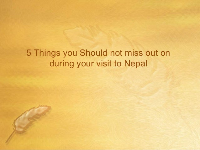5 Things you Should not miss out on during your visit to Nepal