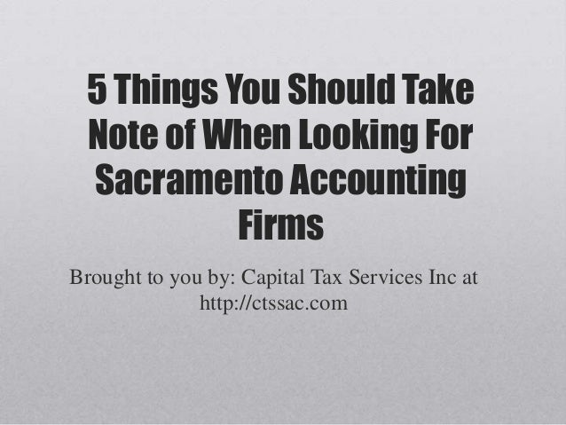 5 Things You Should Take Note of When Looking For Sacramento Accounting Firms Brought to you by: Capital Tax Services Inc ...