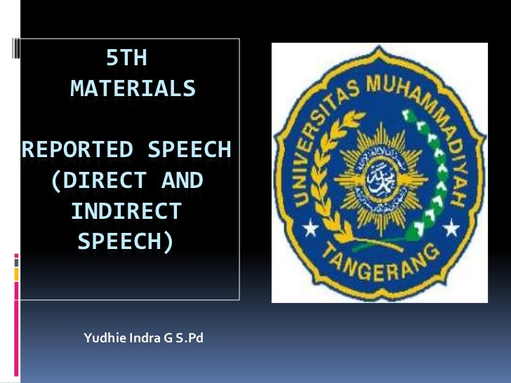 5TH   MATERIALSREPORTED SPEECH  (DIRECT AND   INDIRECT    SPEECH)    Yudhie Indra G S.Pd
