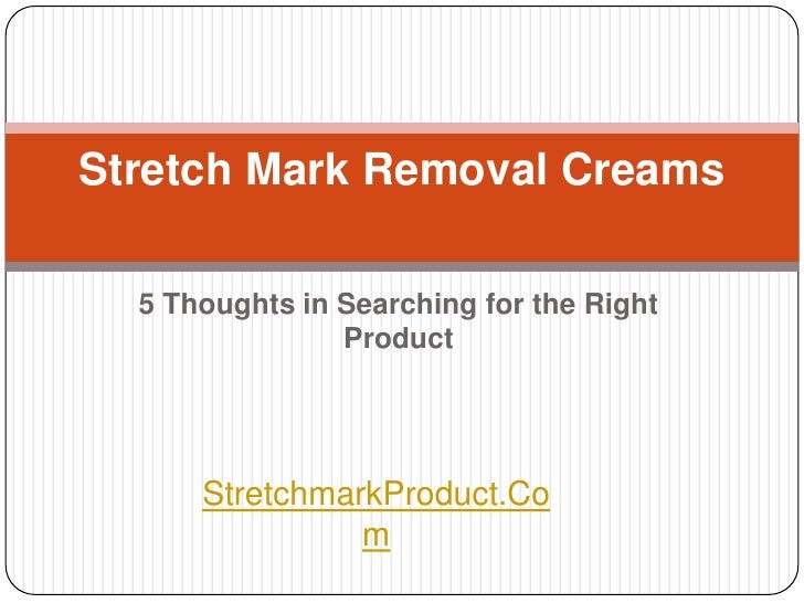 5 thoughts in searching for stretch mark removal creams