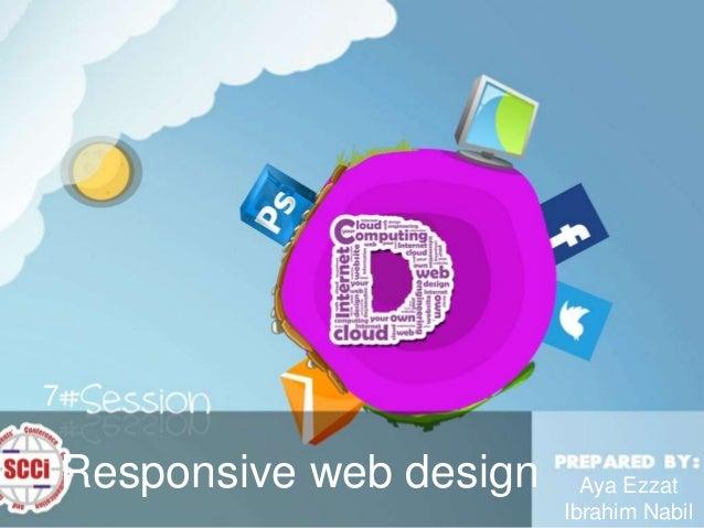7  Responsive web design  Aya Ezzat Ibrahim Nabil