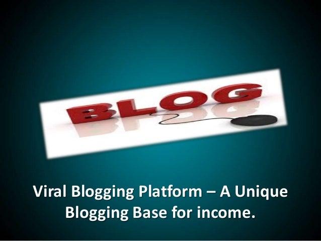 Viral Blogging Platform – A UniqueBlogging Base for income.