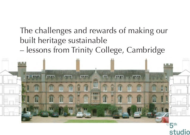 The challenges and rewards of making ourbuilt heritage sustainable– lessons from Trinity College, Cambridge               ...