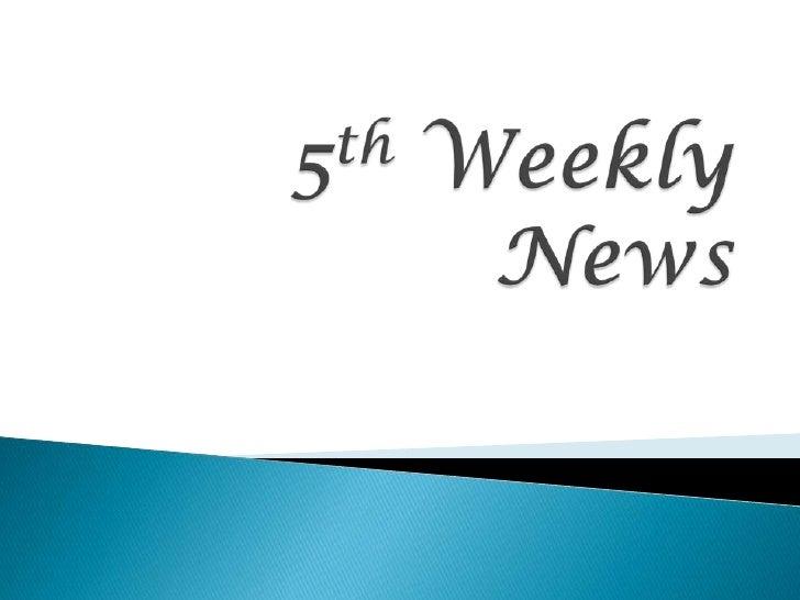 5th weekly news