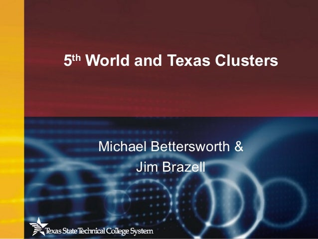 5th World and Texas Clusters Michael Bettersworth & Jim Brazell