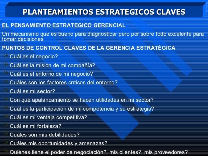 PLANTEAMIENTOS ESTRATEGICOS CLAVES <ul><li>EL PENSAMIENTO ESTRATEGICO GERENCIAL </li></ul><ul><li>Un mecanismo que es buen...