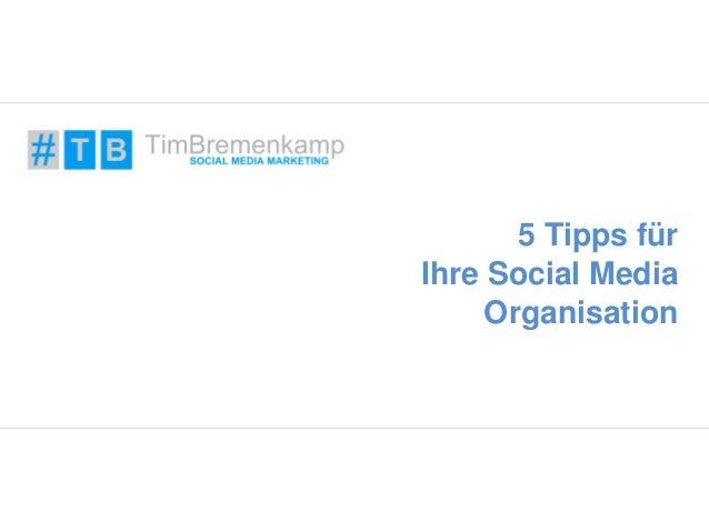 5 Tipps für  Ihre Social Media  Organisation